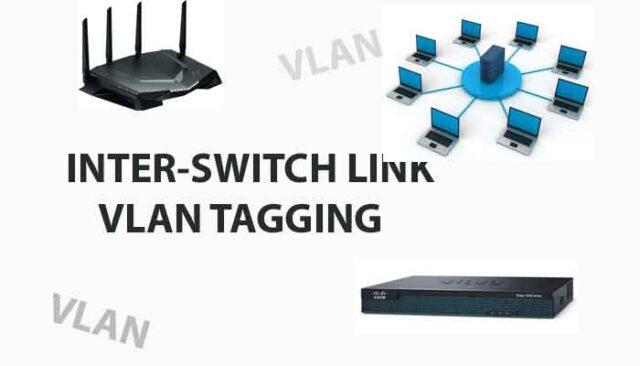 VLAN Tagging – Inter Switch Link | INTER-SWITCH LINK VLAN TAGGING